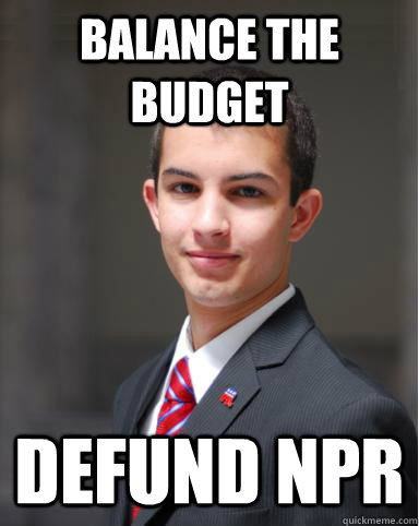 balance the budget defund npr  College Conservative