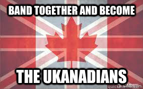 Band together and become The UKanadians - Band together and become The UKanadians  Misc
