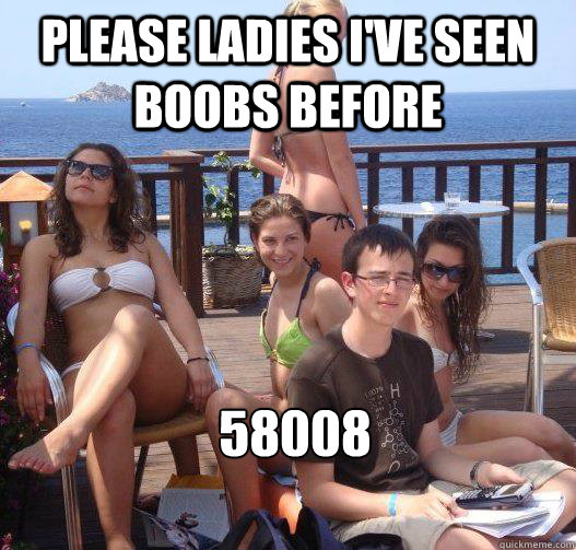Please ladies I've seen boobs before 58008 - Please ladies I've seen boobs before 58008  Priority Peter