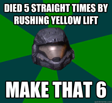 DIED 5 STRAIGHT TIMES BY RUSHING YELLOW LIFT MAKE THAT 6