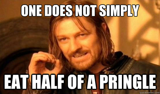 One Does Not Simply Eat Half of a Pringle - One Does Not Simply Eat Half of a Pringle  Boromir
