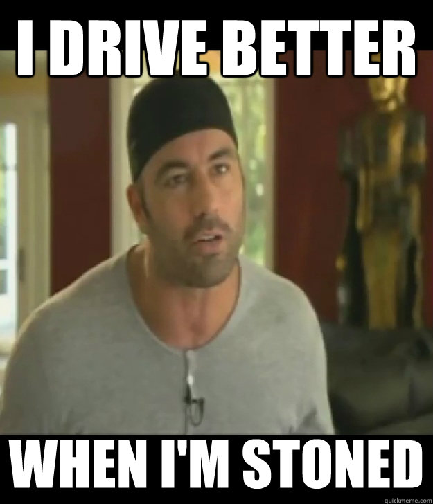 I drive better When I'm stoned