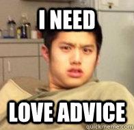 I NEED LOVE ADVICE