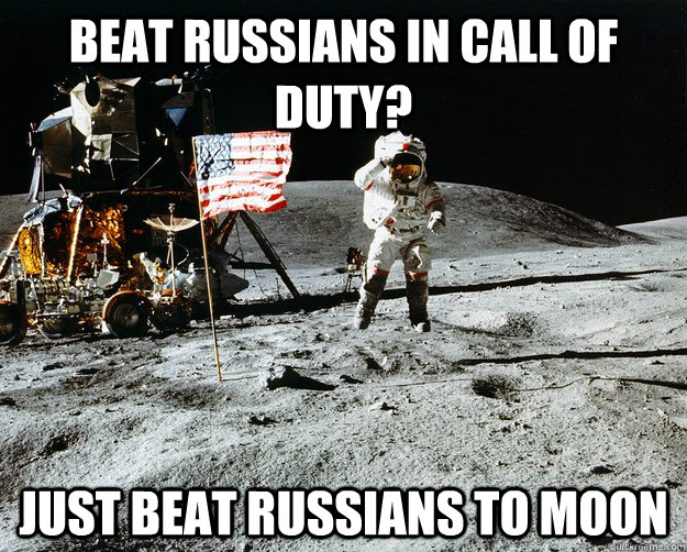 Beat Russians in Call of Duty? Just Beat Russians to moon - Beat Russians in Call of Duty? Just Beat Russians to moon  Unimpressed Astronaut