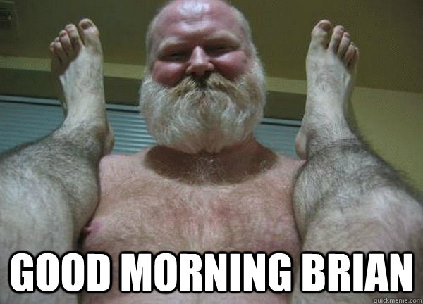 good morning Brian  good morning son