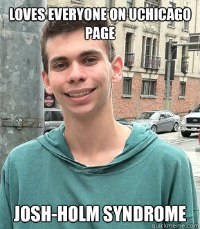 LOVES EVERYONE ON UCHICAGO PAGE JOSH-HOLM SYNDROME