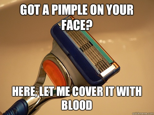 Got a pimple on your face? Here, let me cover it with blood