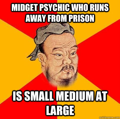Midget psychic who runs away from prison is small medium at large - Midget psychic who runs away from prison is small medium at large  Confucius says