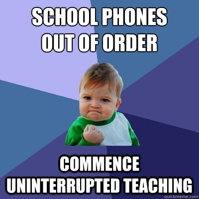 SCHOOL PHONES  OUT OF ORDER COMMENCE UNINTERRUPTED TEACHING - SCHOOL PHONES  OUT OF ORDER COMMENCE UNINTERRUPTED TEACHING  Success Kid