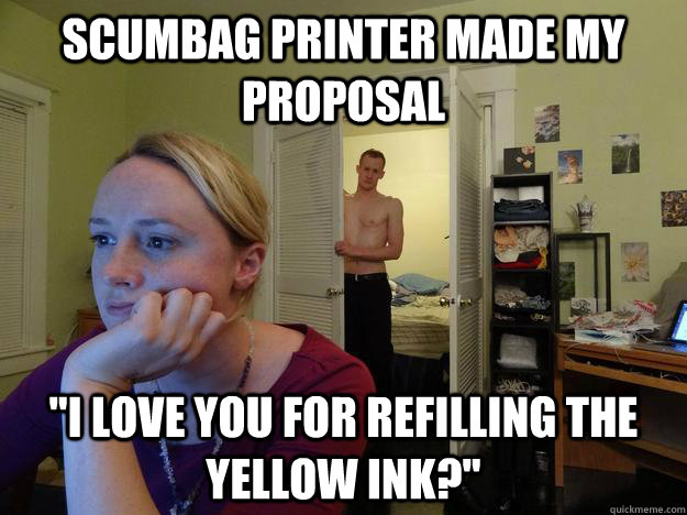 Scumbag Printer made my proposal