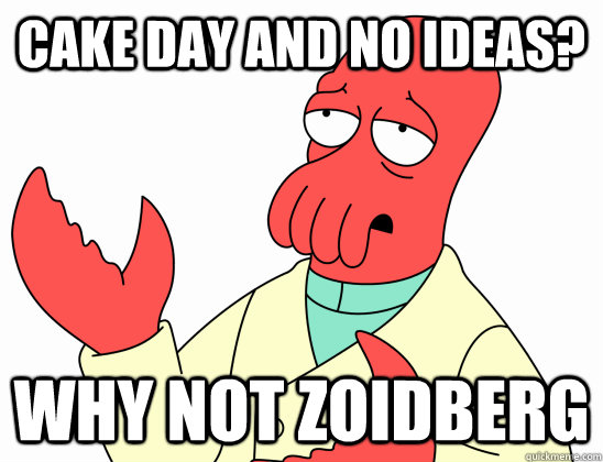 Cake day and no ideas? Why not Zoidberg - Cake day and no ideas? Why not Zoidberg  Why not zoidberg-baby