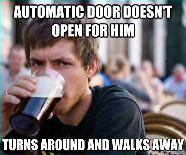 Automatic door doesn't open for him Turns around and walks away - Automatic door doesn't open for him Turns around and walks away  Lazy College Senior