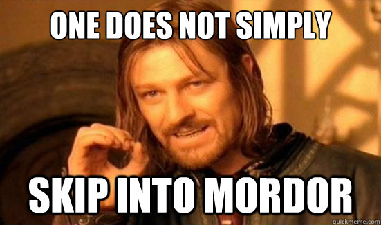 one does not simply skip into mordor - one does not simply skip into mordor  Boromir