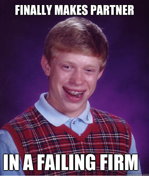 Finally makes partner In a failing firm - Finally makes partner In a failing firm  Bad Luck Brian