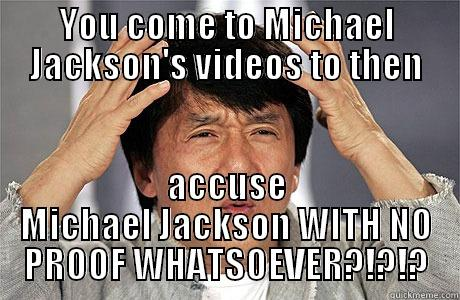 To Trolls - YOU COME TO MICHAEL JACKSON'S VIDEOS TO THEN ACCUSE MICHAEL JACKSON WITH NO PROOF WHATSOEVER?!?!? EPIC JACKIE CHAN