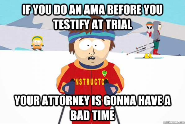 If you do an AMA before you testify at trial your attorney is gonna have a bad time - If you do an AMA before you testify at trial your attorney is gonna have a bad time  Bad Time Ski Instructor