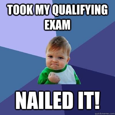 Took my qualifying exam Nailed it!  Success Kid