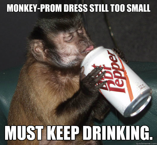 monkey-prom dress still too small must keep drinking.  Dr Pepper Monkey