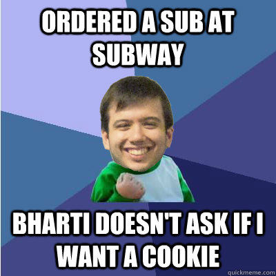 ordered a sub at subway bharti doesn't ask if I want a cookie