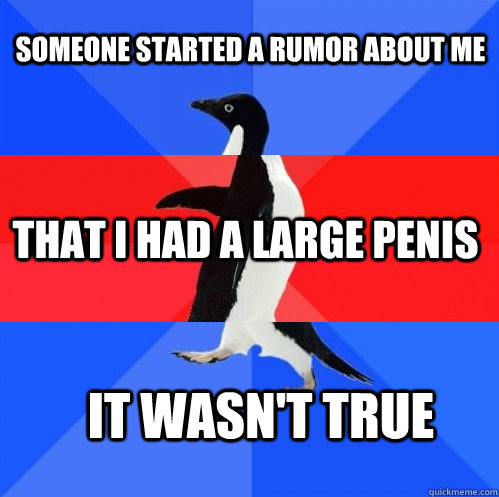 someone started a rumor about me that i had a large penis it wasn't true