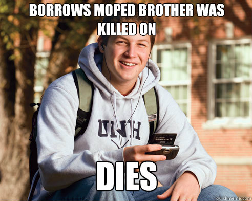 Borrows moped brother was killed on dies - Borrows moped brother was killed on dies  College Freshman