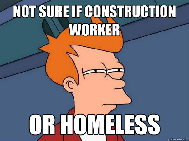 Not sure if construction worker Or homeless - Not sure if construction worker Or homeless  Futurama Fry