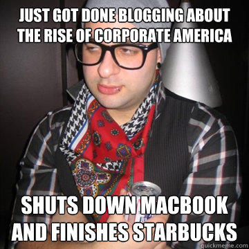 Just got done blogging about the rise of corporate America Shuts down macbook and finishes starbucks