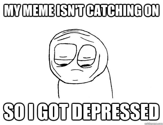 867f17f2d1a486443484a31e613dd8390c3310063cdbd2288e1eb70aaf3dfdf1 depressed guy memes quickmeme,Meme Depressed Guy