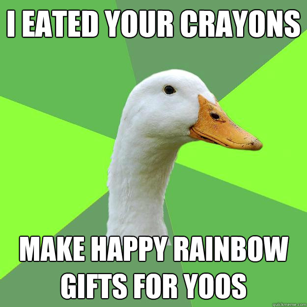 I eated your crayons make happy rainbow gifts for yoos  Biology Student Duck