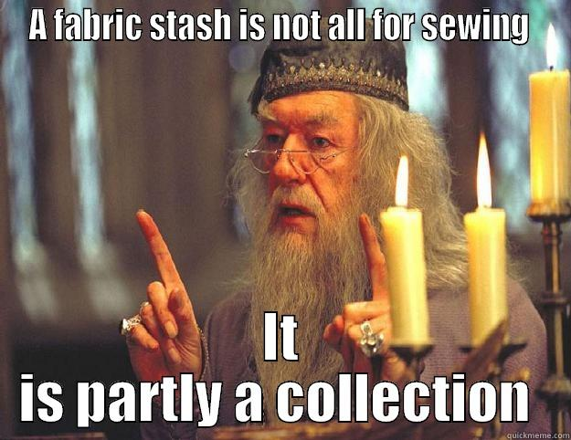 A FABRIC STASH IS NOT ALL FOR SEWING  IT IS PARTLY A COLLECTION  Dumbledore