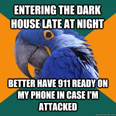 entering the dark house late at night BETTER have 911 ready on my phone in case I'm attacked - entering the dark house late at night BETTER have 911 ready on my phone in case I'm attacked  Paranoid Parrot