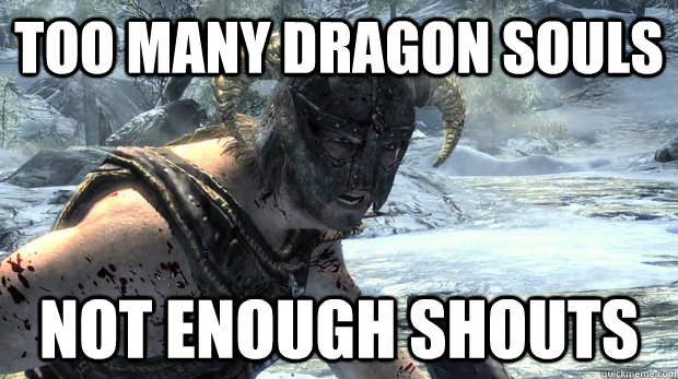 Too many dragon souls Not enough shouts  Dragonborn Problems