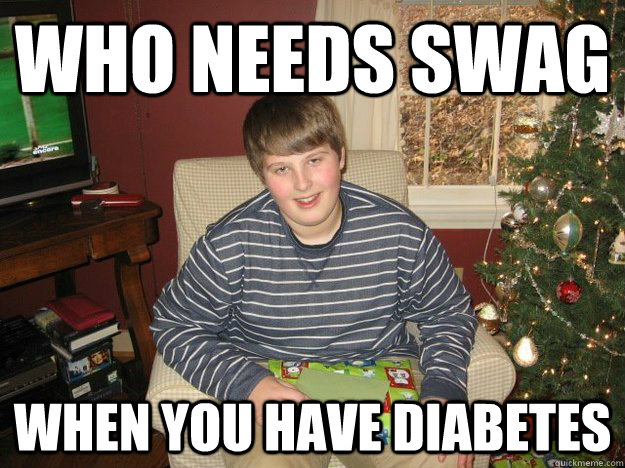 Who needs swag  when you have diabetes