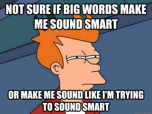 words to use in essays to sound smart Note: catch-22 is missing from this list the editors of the american heritage® dictionaries are pleased to present the newest title in the best-selling 100 words series, 100 words to make you sound smart.
