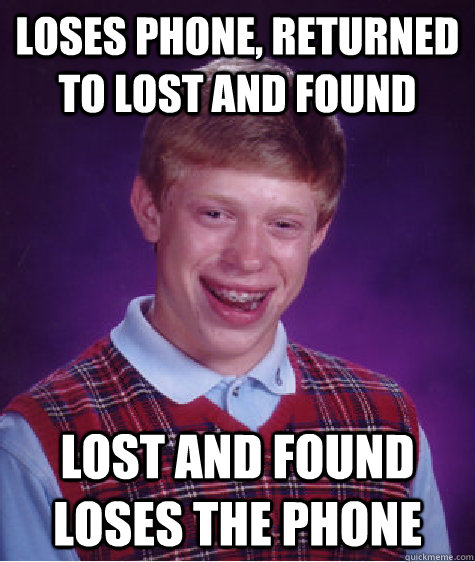 Loses phone, returned to lost and found Lost and found loses the phone - Loses phone, returned to lost and found Lost and found loses the phone  Bad Luck Brian