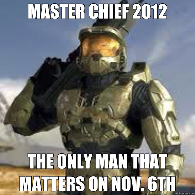 MASTER CHIEF 2012 THE ONLY MAN THAT MATTERS ON NOV. 6TH - MASTER CHIEF 2012 THE ONLY MAN THAT MATTERS ON NOV. 6TH  Misc