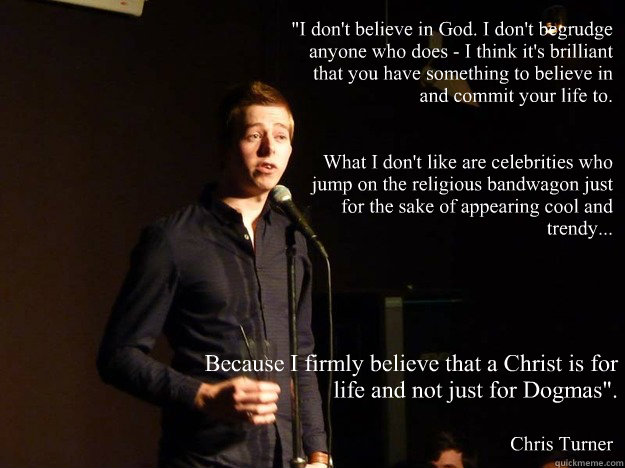 Because I firmly believe that a Christ is for life and not just for Dogmas
