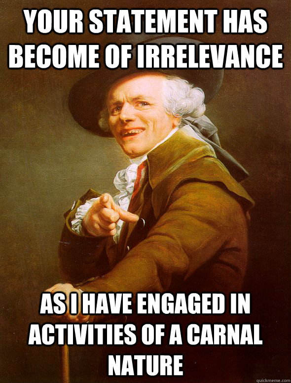 Your statement has become of irrelevance As I have engaged in activities of a carnal nature  Joseph Ducreux