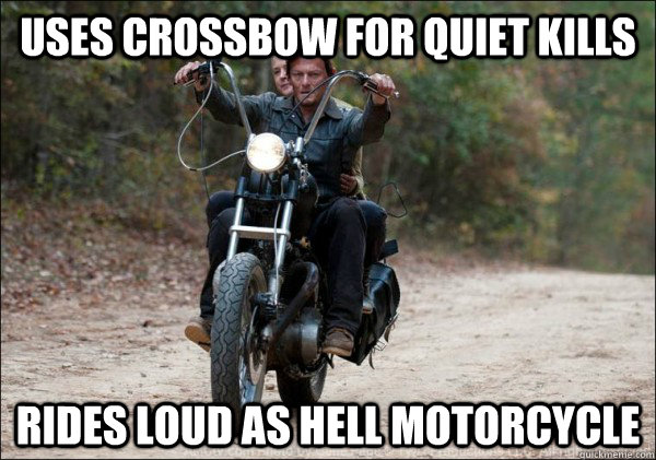 Uses crossbow for quiet kills rides loud as hell motorcycle