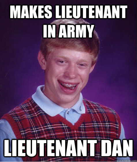 Makes Lieutenant in army lieutenant dan - Makes Lieutenant in army lieutenant dan  Bad Luck Brian