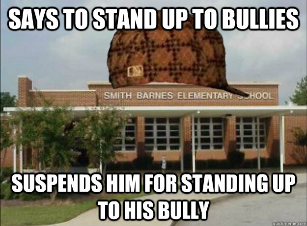 Says to stand up to bullies Suspends him for standing up to his bully
