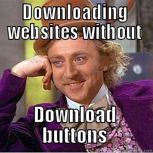 WTF No button?! - DOWNLOADING WEBSITES WITHOUT DOWNLOAD BUTTONS Creepy Wonka