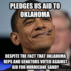 Pledges Us aid to Oklahoma Despite the fact that oklahoma reps and senators voted against aid for Hurricane Sandy