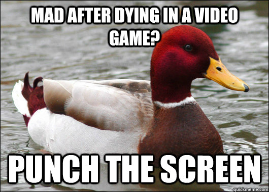 Mad after dying in a video game? Punch the screen - Mad after dying in a video game? Punch the screen  Malicious Advice Mallard