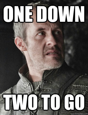 One Down Two to Go - One Down Two to Go  Stannis the Mannis