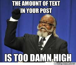 The amount of text in your post is too damn high