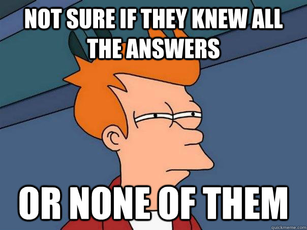 Not sure if they knew all the answers or none of them - Not sure if they knew all the answers or none of them  Futurama Fry