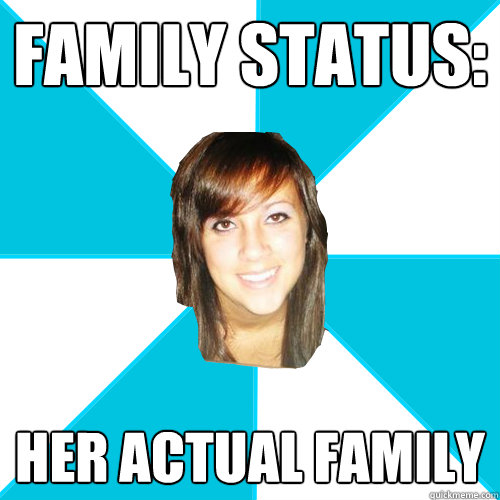 family status: her actual family - family status: her actual family  Pleasant Facebook Girl
