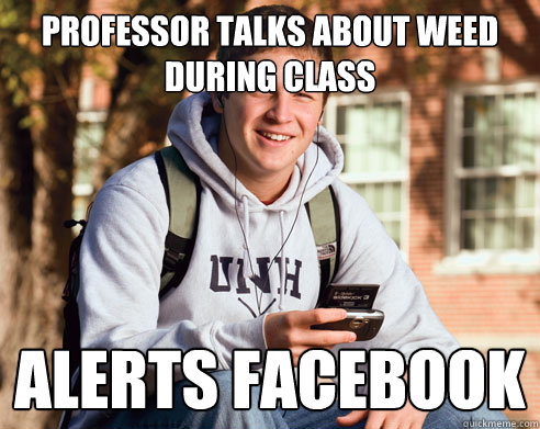 professor talks about weed  during class alerts facebook - professor talks about weed  during class alerts facebook  College Freshman