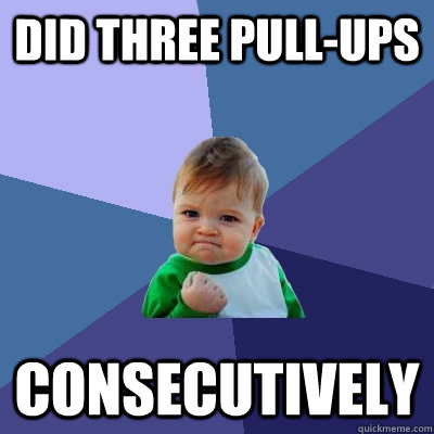 did three pull-ups consecutively - did three pull-ups consecutively  Success Kid